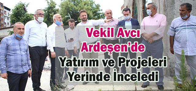 Vekil Avcı Ardeşen'de Proje ve Yatırımları İnceledi