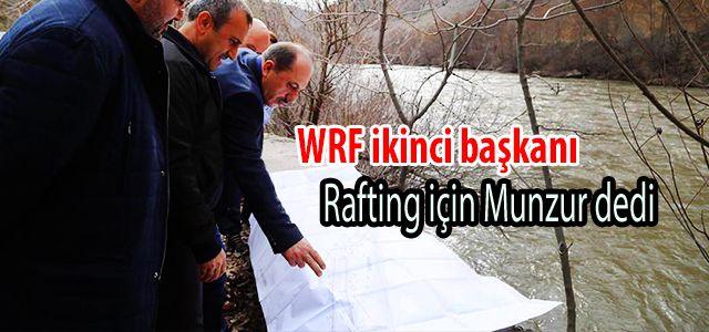 WRF İkinci Başkanı Yardımcı Rafting İçin Munzur Çayını İşaret Etti