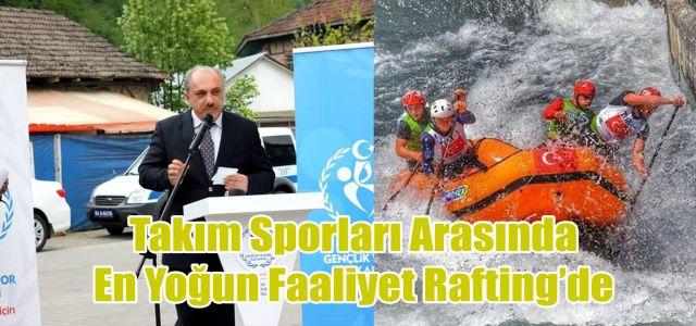 Yurt Genelinde Hızla Yükselen Spor Dalı Rafting'de İl Temsilcileri Belli Oldu